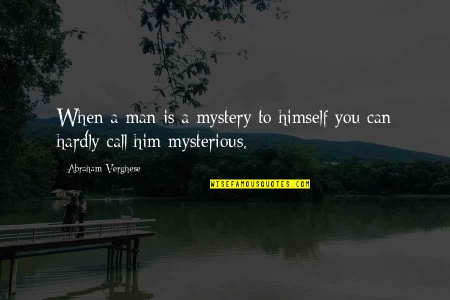 Stuport Quotes By Abraham Verghese: When a man is a mystery to himself