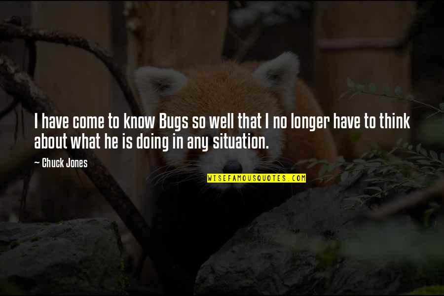 Stuport Quotes By Chuck Jones: I have come to know Bugs so well
