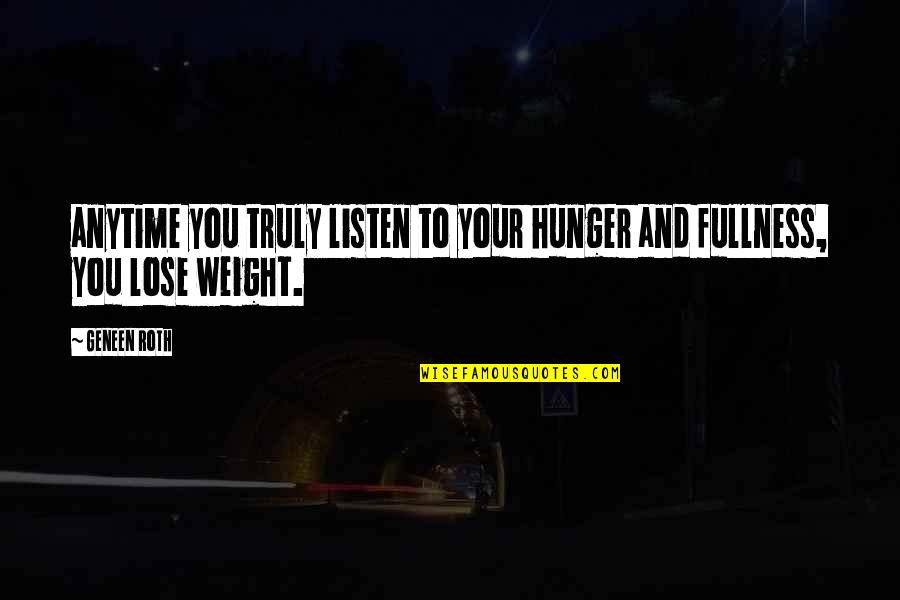 Stuport Quotes By Geneen Roth: anytime you truly listen to your hunger and