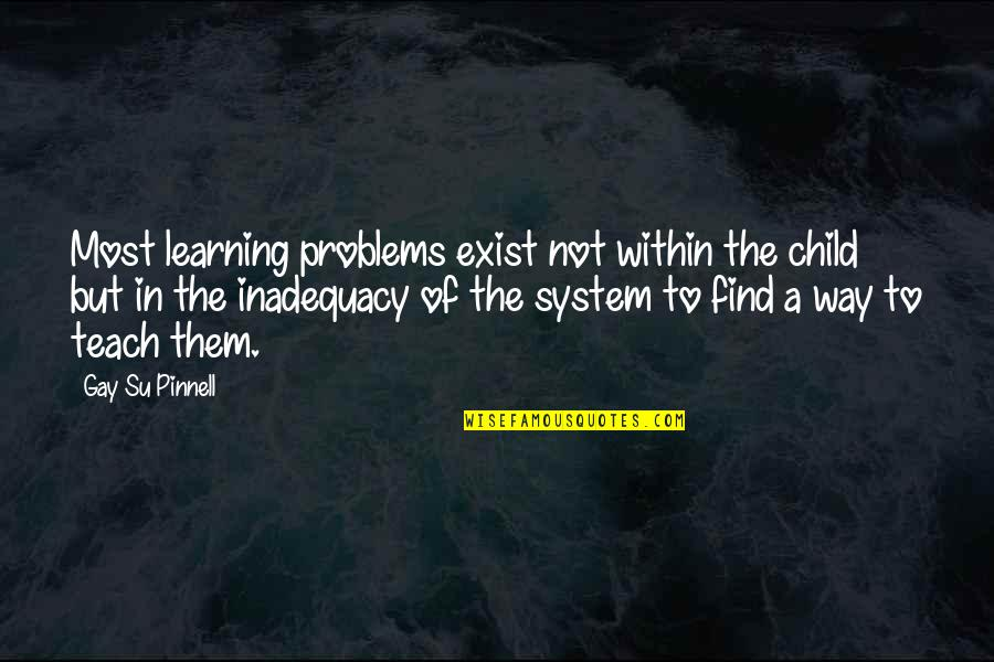 Su-zakana Quotes By Gay Su Pinnell: Most learning problems exist not within the child