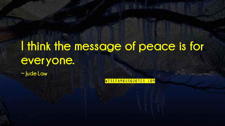 Su-zakana Quotes By Jude Law: I think the message of peace is for