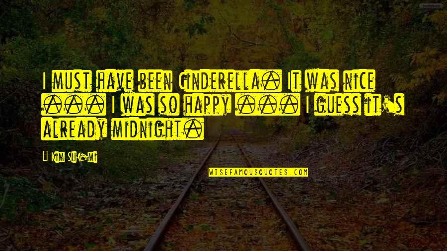 Su-zakana Quotes By Kim Su-mi: I must have been Cinderella. It was nice