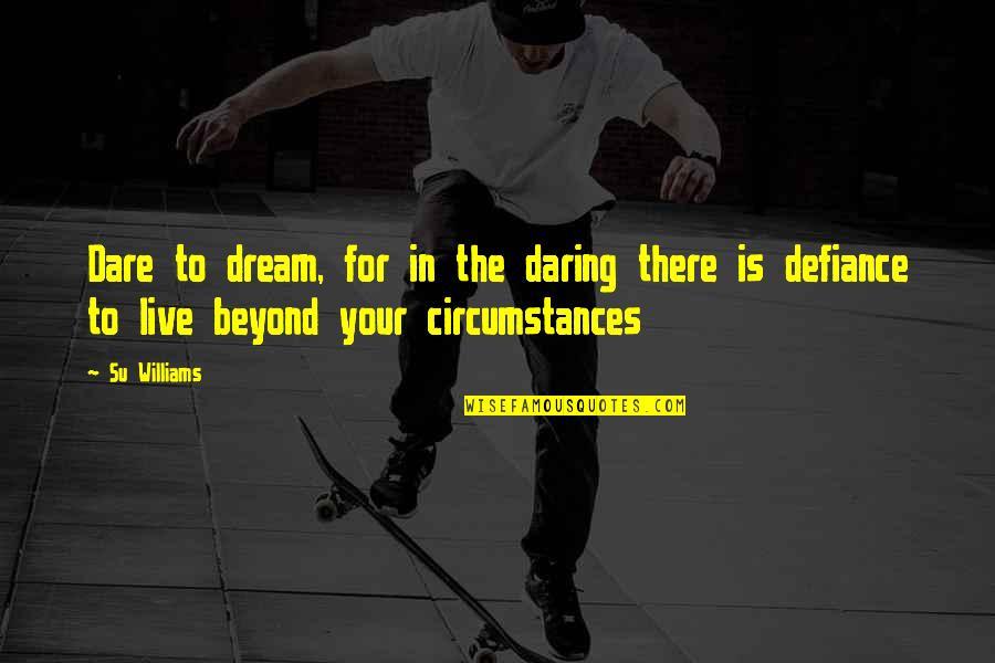 Su-zakana Quotes By Su Williams: Dare to dream, for in the daring there
