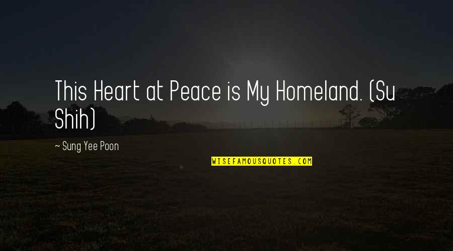 Su-zakana Quotes By Sung Yee Poon: This Heart at Peace is My Homeland. (Su