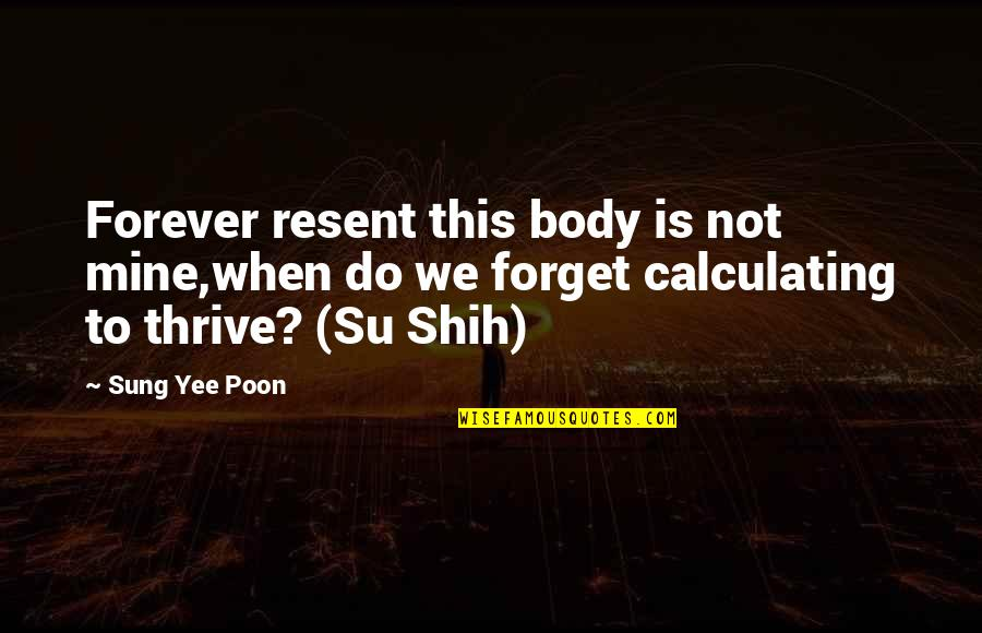 Su-zakana Quotes By Sung Yee Poon: Forever resent this body is not mine,when do