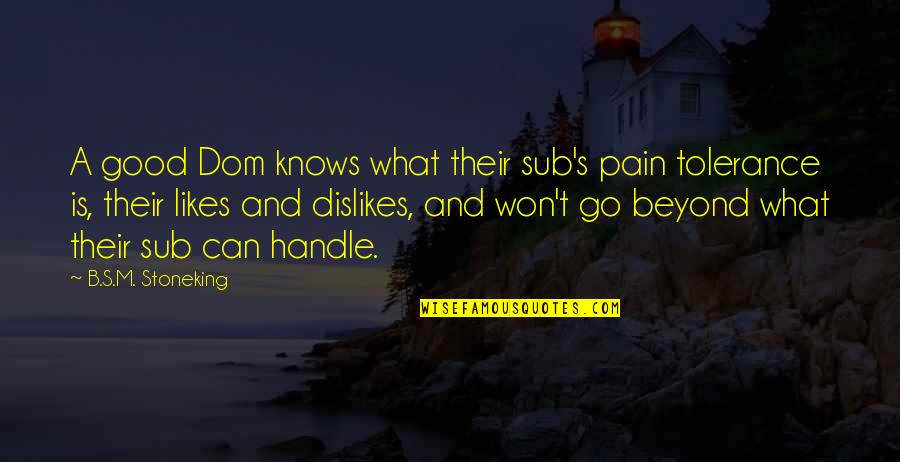 Sub Dom Quotes By B.S.M. Stoneking: A good Dom knows what their sub's pain