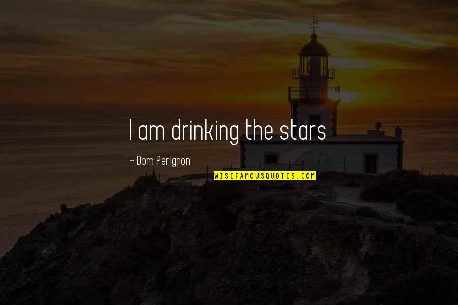 Sub Dom Quotes By Dom Perignon: I am drinking the stars