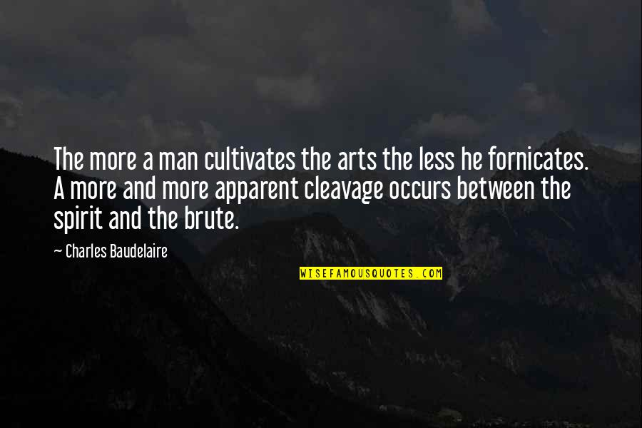 Subatomic Particles Quotes By Charles Baudelaire: The more a man cultivates the arts the