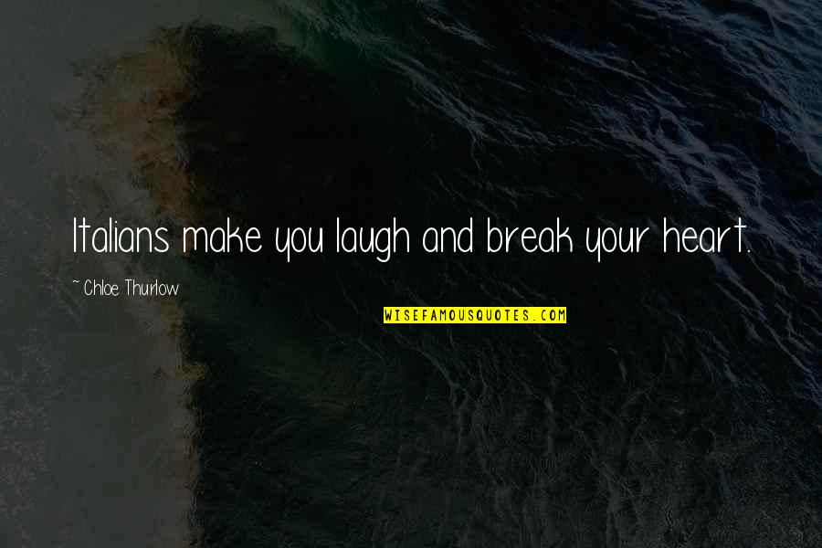 Subatomic Particles Quotes By Chloe Thurlow: Italians make you laugh and break your heart.