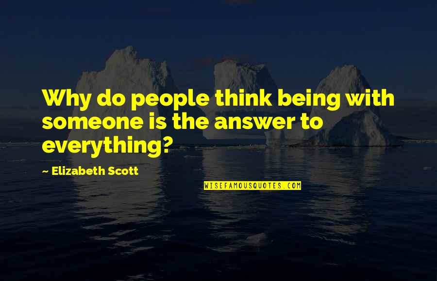 Subatomic Particles Quotes By Elizabeth Scott: Why do people think being with someone is