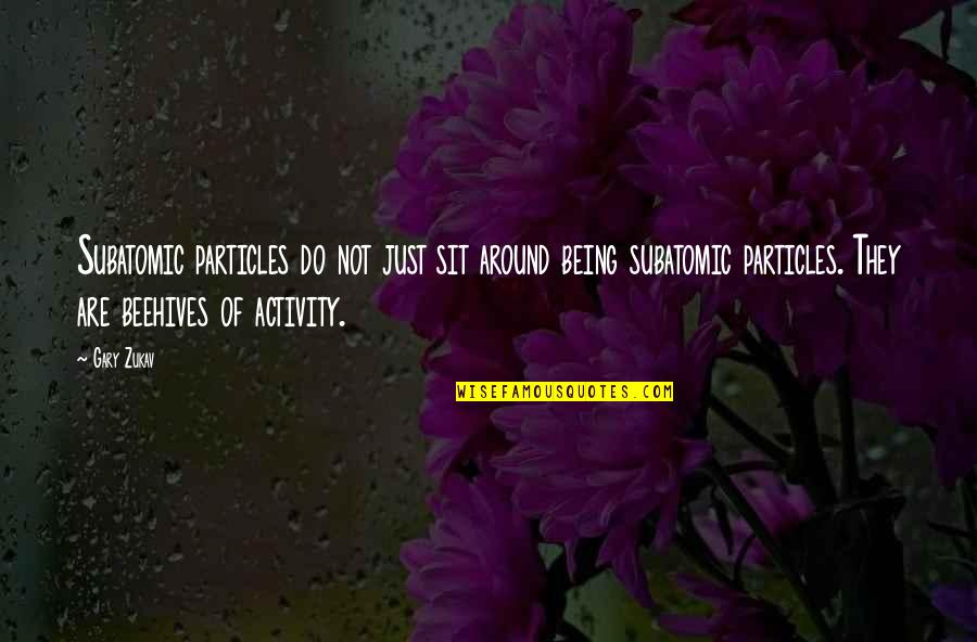 Subatomic Particles Quotes By Gary Zukav: Subatomic particles do not just sit around being