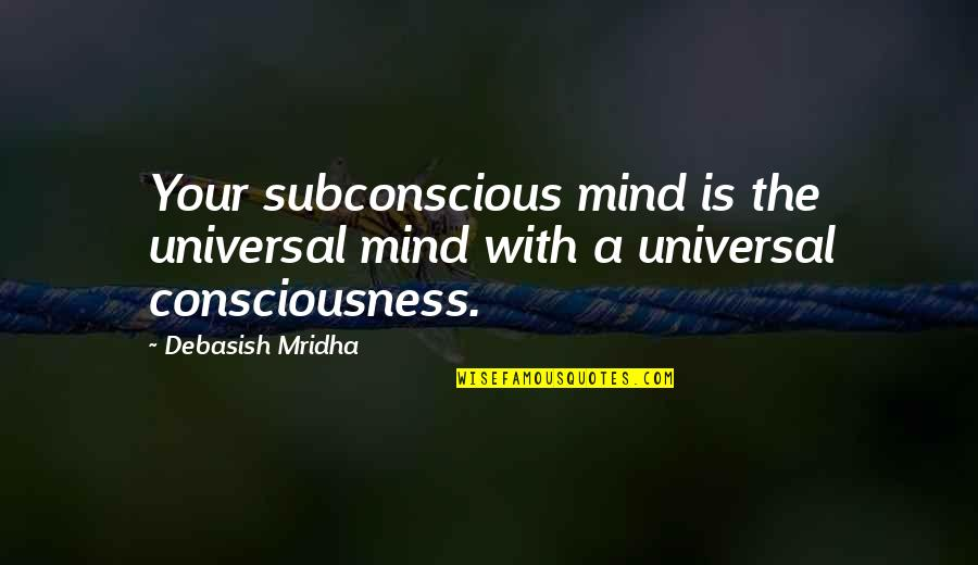 Subconscious Quotes And Quotes By Debasish Mridha: Your subconscious mind is the universal mind with