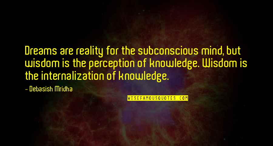 Subconscious Quotes And Quotes By Debasish Mridha: Dreams are reality for the subconscious mind, but