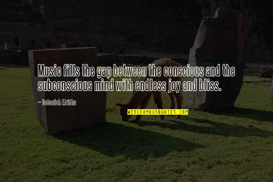 Subconscious Quotes And Quotes By Debasish Mridha: Music fills the gap between the conscious and