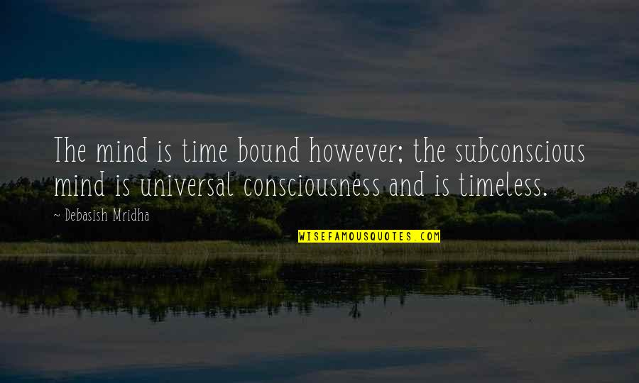 Subconscious Quotes And Quotes By Debasish Mridha: The mind is time bound however; the subconscious