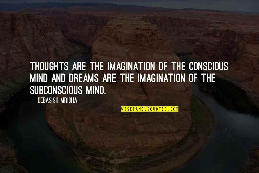 Subconscious Quotes And Quotes By Debasish Mridha: Thoughts are the imagination of the conscious mind
