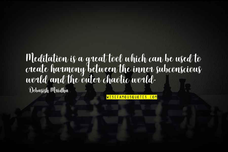 Subconscious Quotes And Quotes By Debasish Mridha: Meditation is a great tool which can be