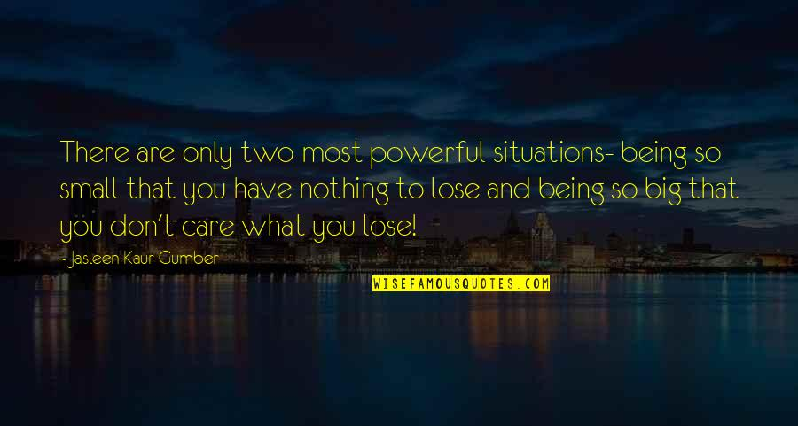 Subconscious Quotes And Quotes By Jasleen Kaur Gumber: There are only two most powerful situations- being