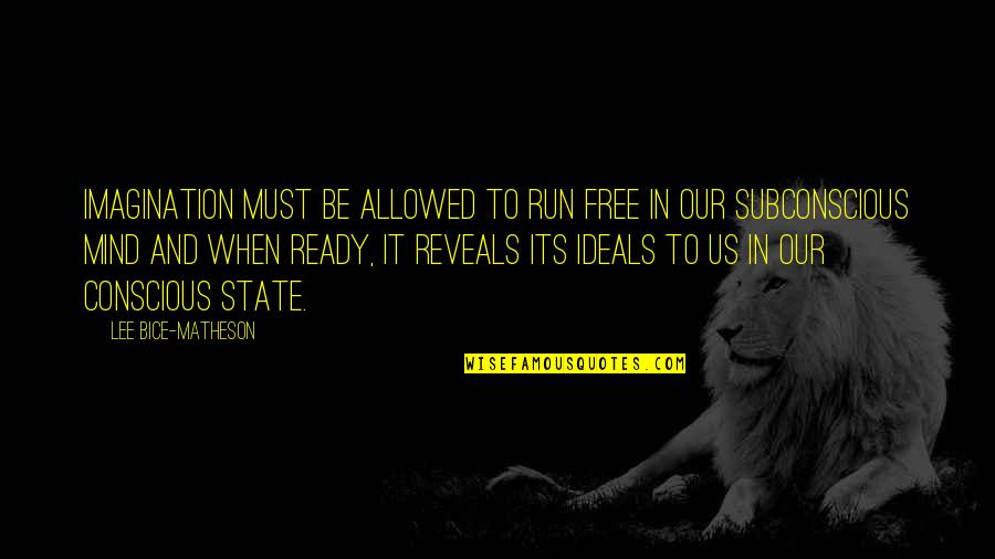 Subconscious Quotes And Quotes By Lee Bice-Matheson: Imagination must be allowed to run free in