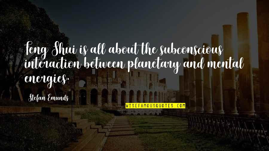 Subconscious Quotes And Quotes By Stefan Emunds: Feng Shui is all about the subconscious interaction