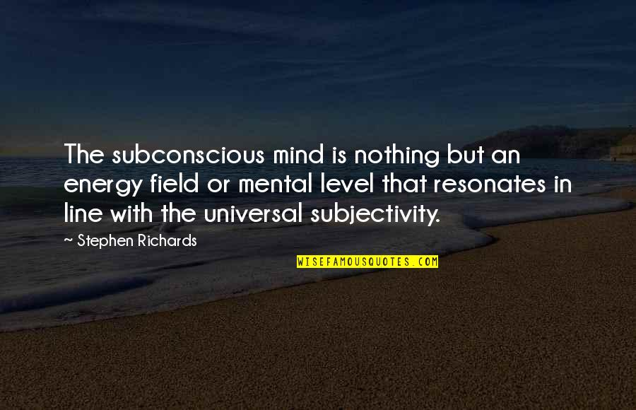 Subconscious Quotes And Quotes By Stephen Richards: The subconscious mind is nothing but an energy