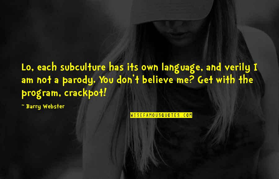 Subculture Quotes By Barry Webster: Lo, each subculture has its own language, and