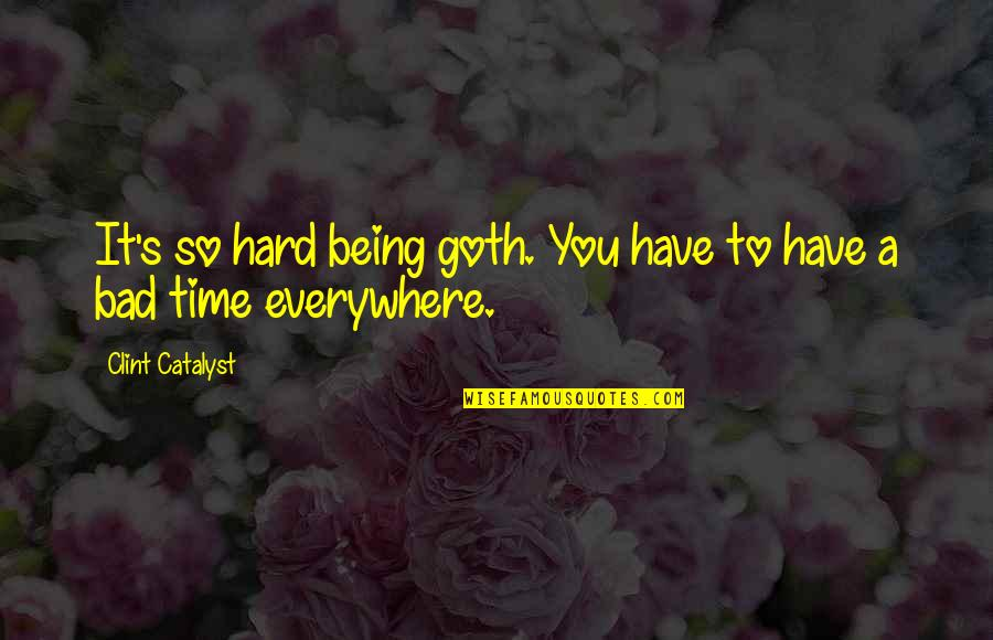 Subculture Quotes By Clint Catalyst: It's so hard being goth. You have to