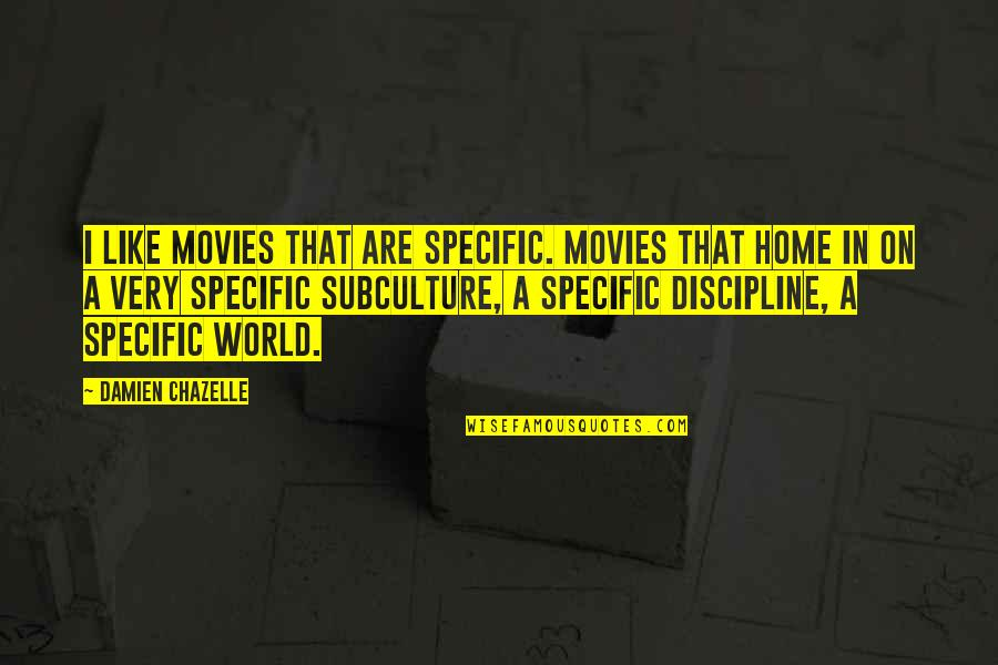 Subculture Quotes By Damien Chazelle: I like movies that are specific. Movies that