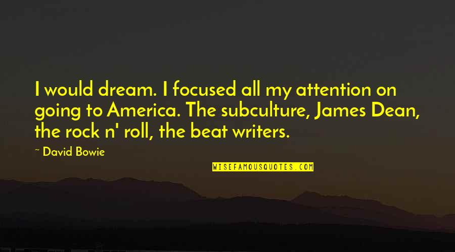 Subculture Quotes By David Bowie: I would dream. I focused all my attention