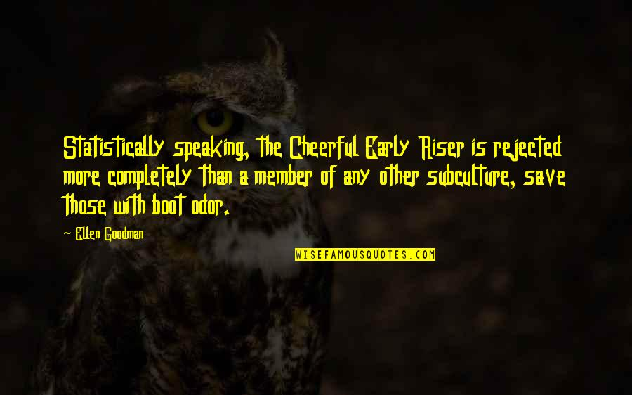 Subculture Quotes By Ellen Goodman: Statistically speaking, the Cheerful Early Riser is rejected