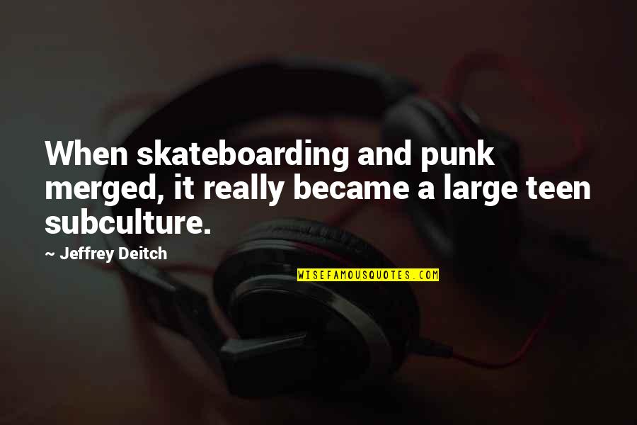 Subculture Quotes By Jeffrey Deitch: When skateboarding and punk merged, it really became