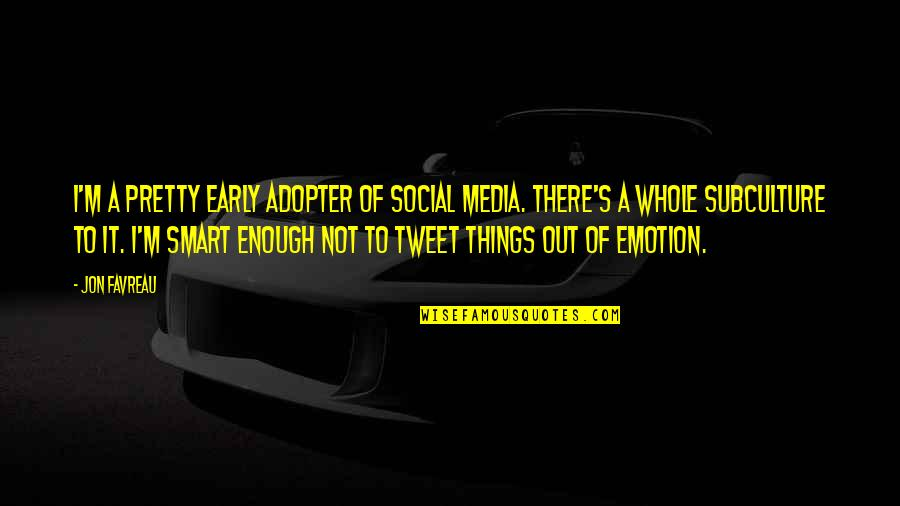 Subculture Quotes By Jon Favreau: I'm a pretty early adopter of social media.