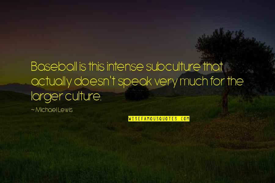 Subculture Quotes By Michael Lewis: Baseball is this intense subculture that actually doesn't