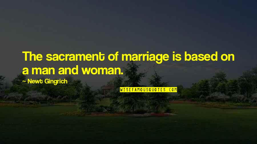 Subculture Quotes By Newt Gingrich: The sacrament of marriage is based on a