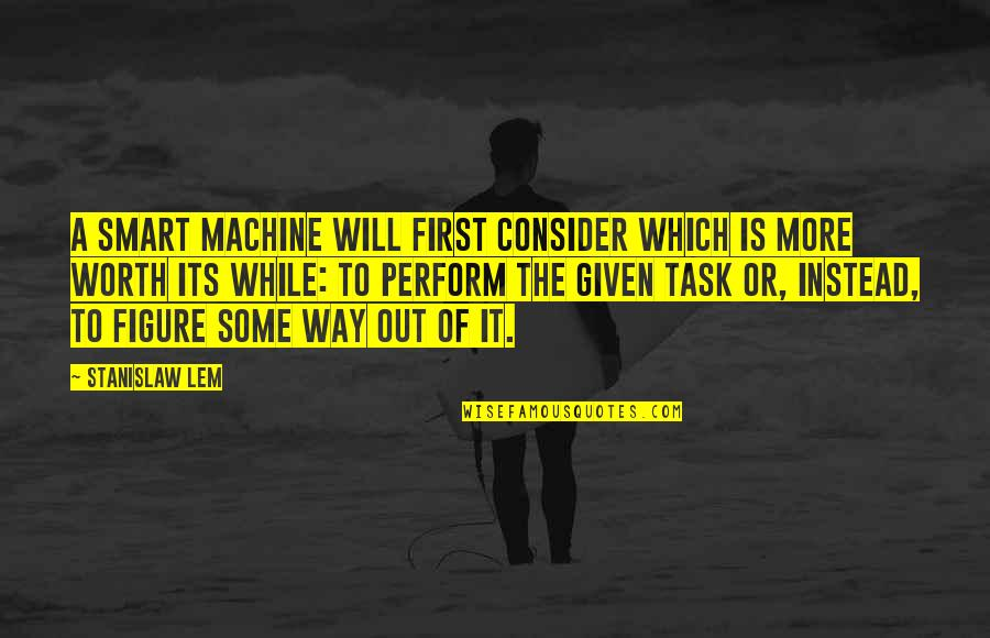 Subculture Quotes By Stanislaw Lem: A smart machine will first consider which is