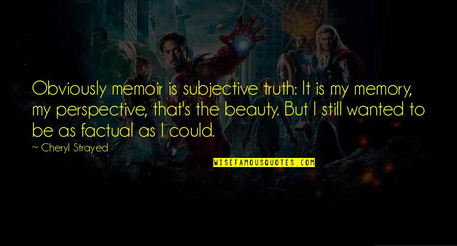Subjective Beauty Quotes By Cheryl Strayed: Obviously memoir is subjective truth: It is my