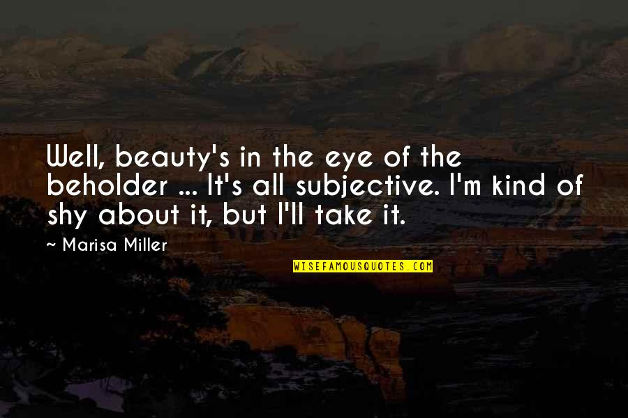 Subjective Beauty Quotes By Marisa Miller: Well, beauty's in the eye of the beholder