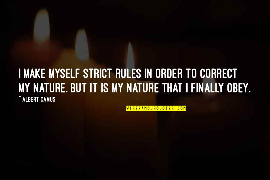 Subliminal Fake Friends Quotes By Albert Camus: I make myself strict rules in order to