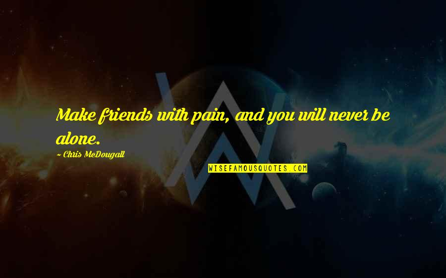 Subliminal Fake Friends Quotes By Chris McDougall: Make friends with pain, and you will never