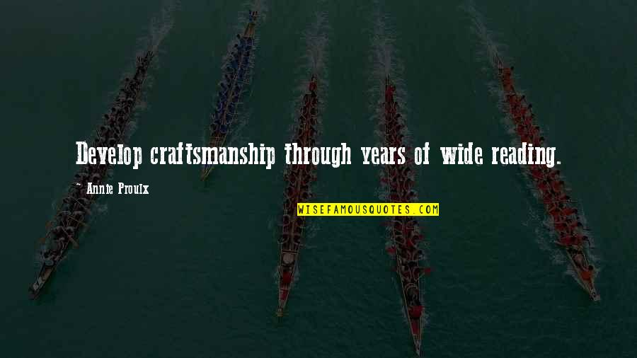 Submariner Girlfriend Quotes By Annie Proulx: Develop craftsmanship through years of wide reading.