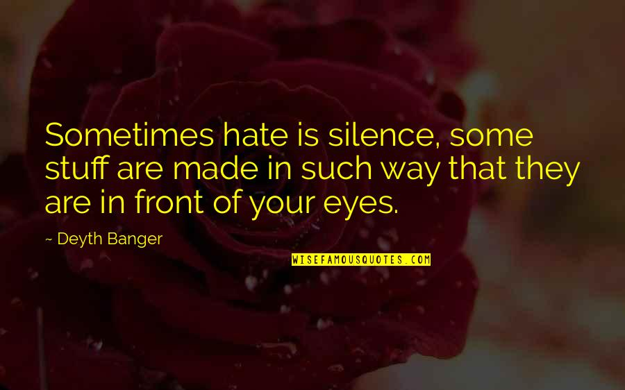 Submariner Girlfriend Quotes By Deyth Banger: Sometimes hate is silence, some stuff are made