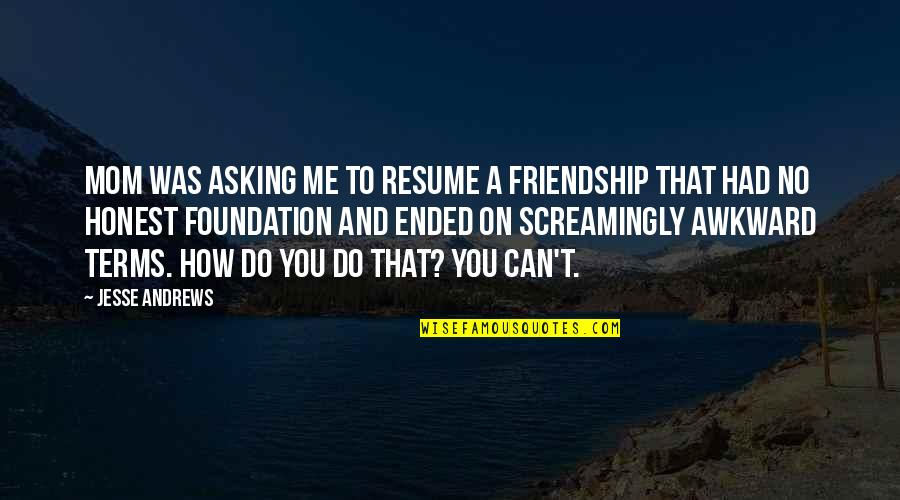 Submariner Girlfriend Quotes By Jesse Andrews: Mom was asking me to resume a friendship