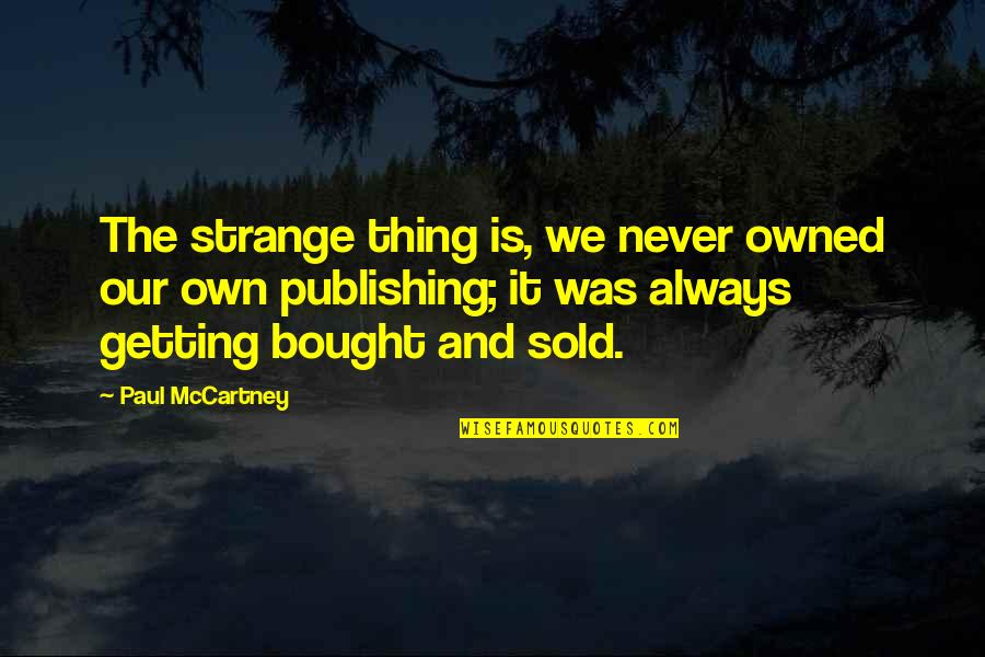 Submariner Girlfriend Quotes By Paul McCartney: The strange thing is, we never owned our