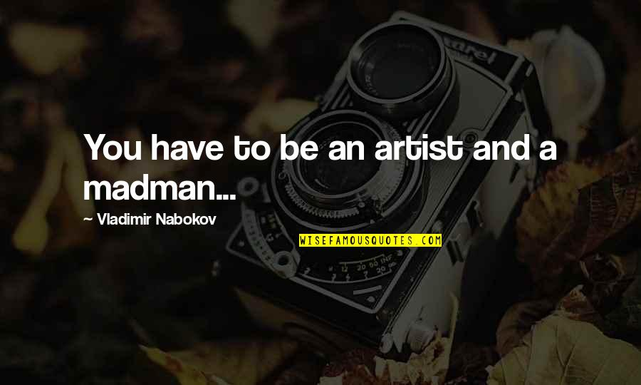 Submariner Girlfriend Quotes By Vladimir Nabokov: You have to be an artist and a
