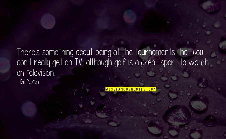 Submissive Picture Quotes By Bill Paxton: There's something about being at the tournaments that