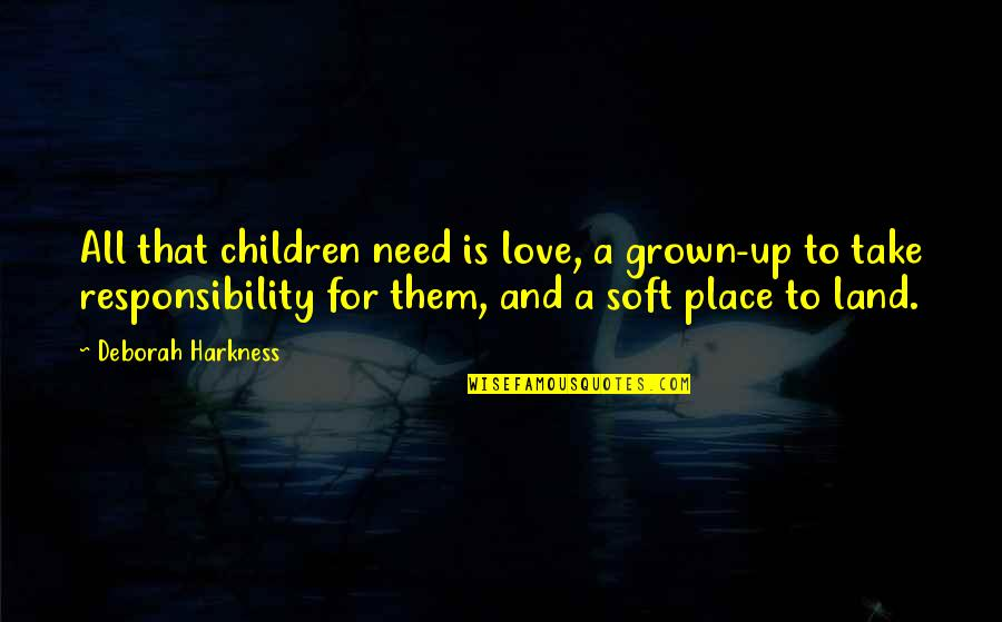 Submissive Picture Quotes By Deborah Harkness: All that children need is love, a grown-up