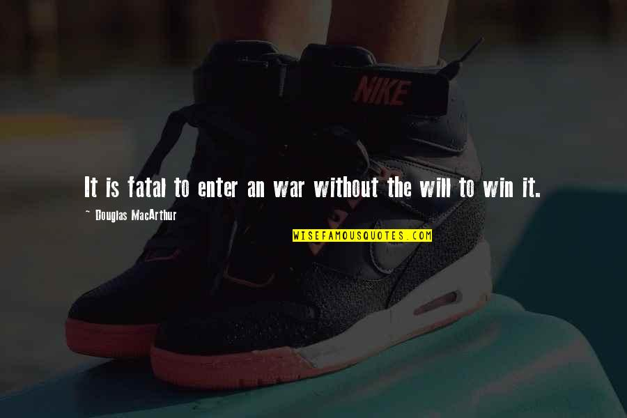 Submissive Picture Quotes By Douglas MacArthur: It is fatal to enter an war without