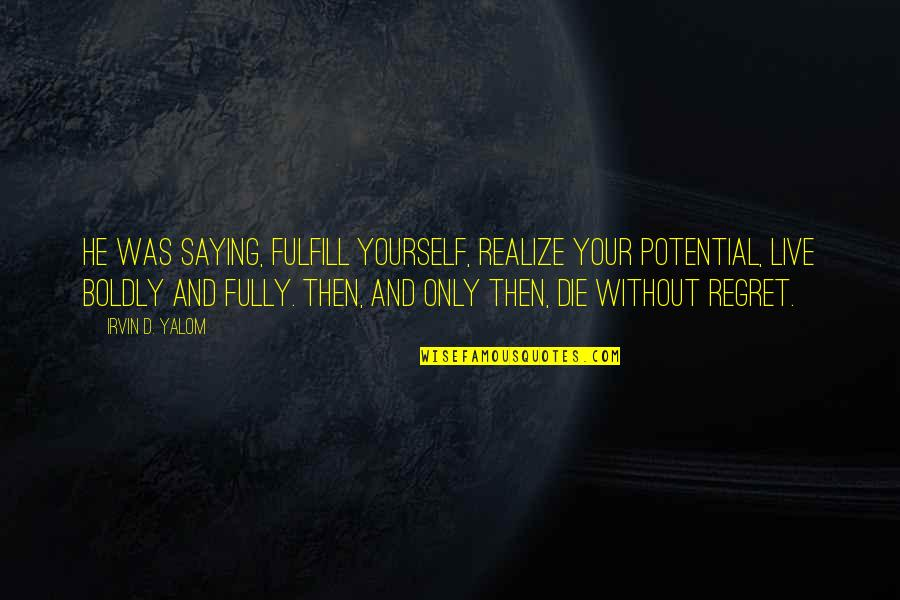 Submissive Picture Quotes By Irvin D. Yalom: He was saying, fulfill yourself, realize your potential,
