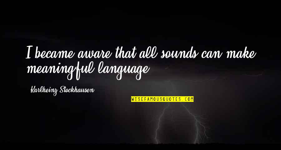 Submissive Picture Quotes By Karlheinz Stockhausen: I became aware that all sounds can make