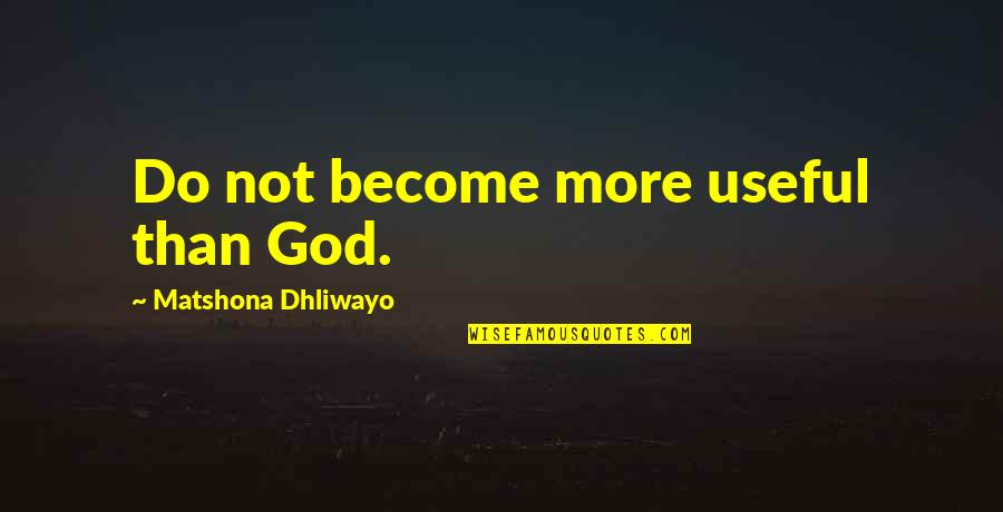 Submissive Picture Quotes By Matshona Dhliwayo: Do not become more useful than God.